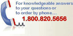 PHONE 1.800.820.5656 FOR KNOWLEDGEABLE ANSWERS TO YOUR QUESTIONS OR TO ORDER BY PHONE.